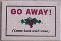 Door Mat:  Go away! Come back with wine.